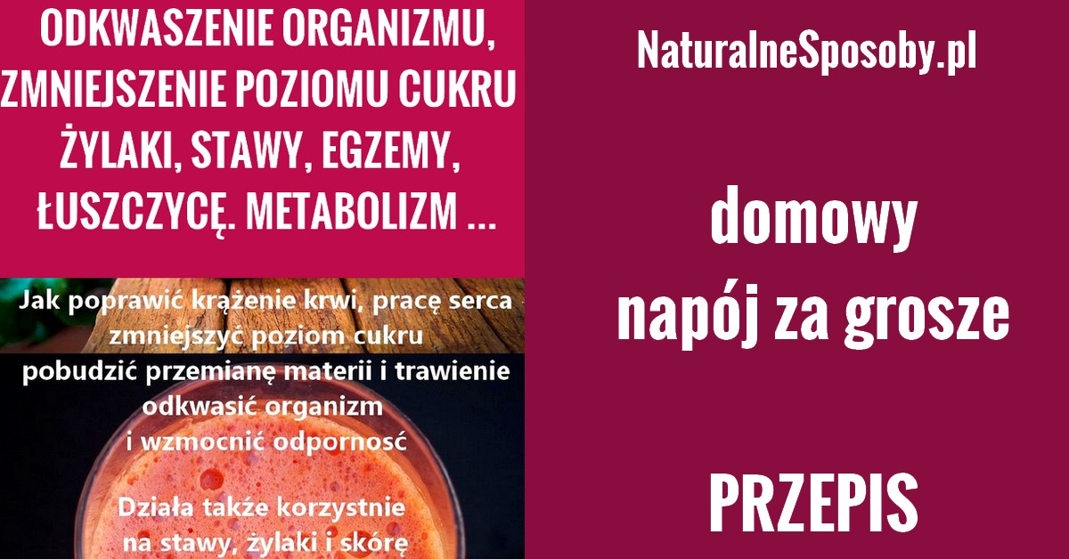 naturalnesposoby.pl-przepis-na-napoj-odkwaszenie-zylaki-stawy-egzemy-luszczyca-metabolizm-serce