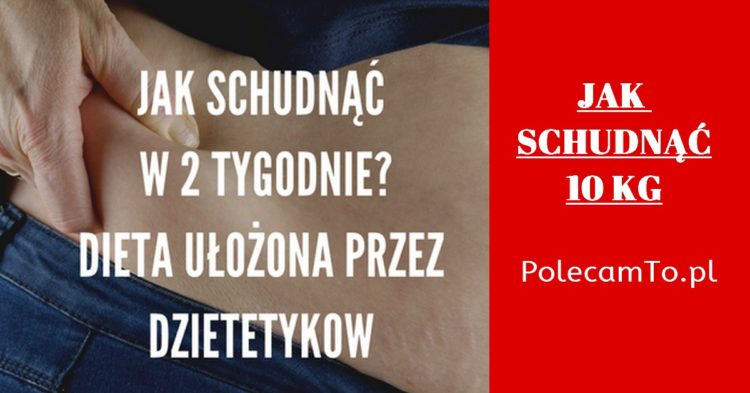 PolecamTo-jak-schudnac-10-kg-dieta-ulozona-przez-dietetykow-jadlospis