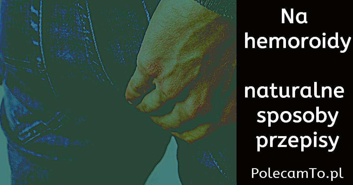 PolecamTo.pl-co-na-hemoroidy-sposoby