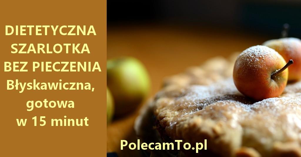 PolecamTo.pl-szarlotka-bez-pieczenia-dietetyczna-blyskawiczna