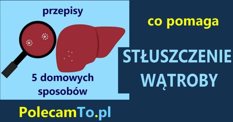 PolecamTo.pl-domowe-sposoby-na-stluszczenie-watroby