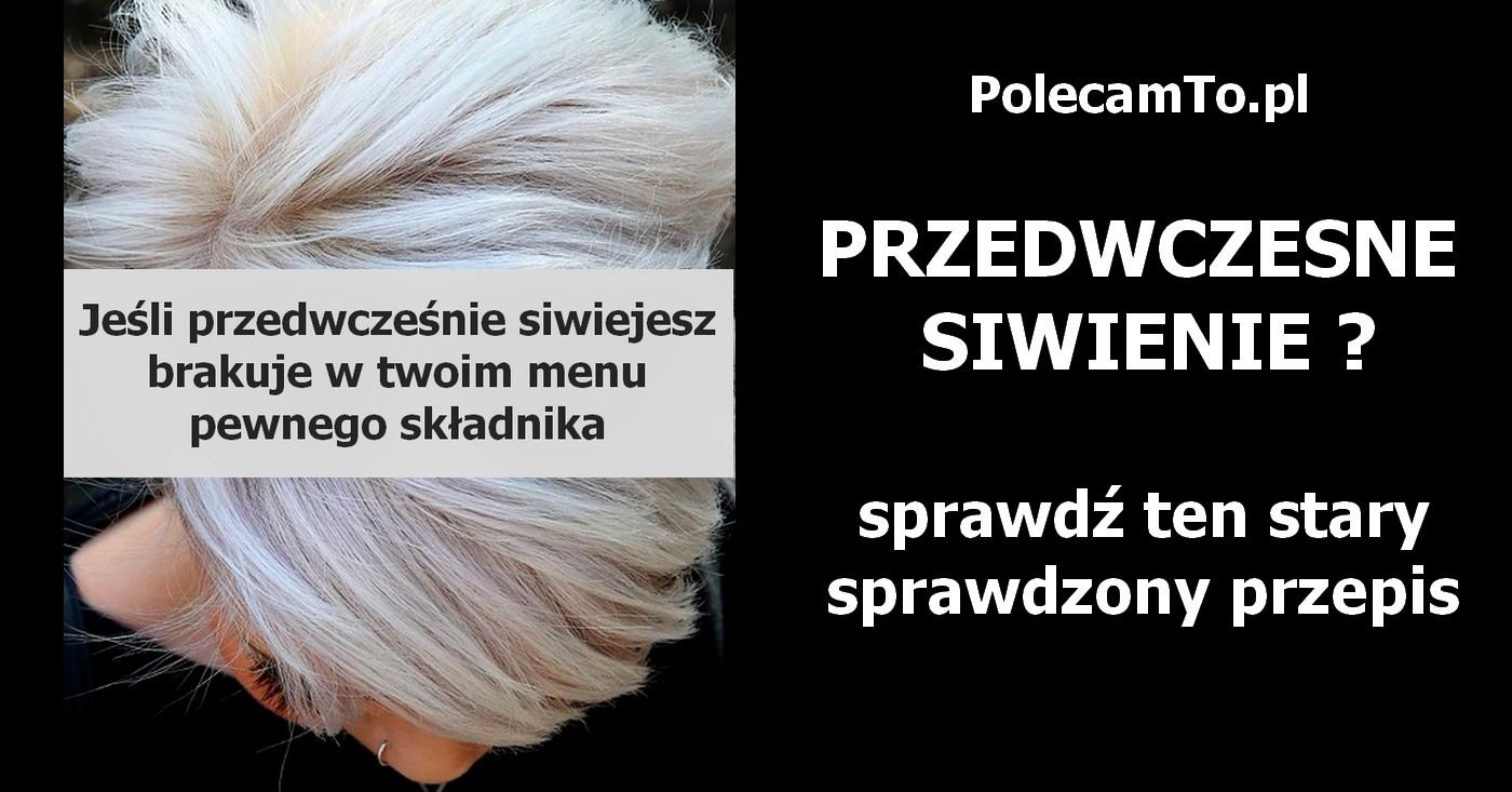 PolecamTo.pl-przedwczesne-siwienie-przepis-kuracja