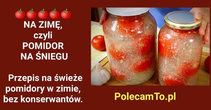PolecamTo.pl-pomidor-na-sniegu-przepis-na-swieze-pomidory-na-zime-bez-konserwantow